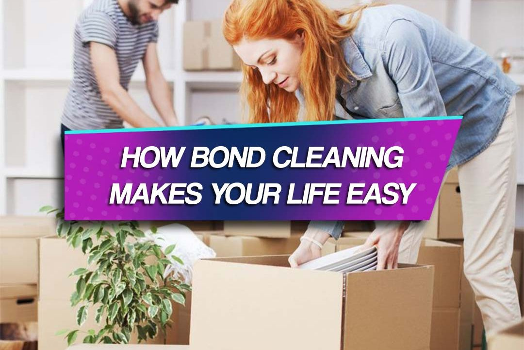 How Bond Cleaning Makes Life Easy